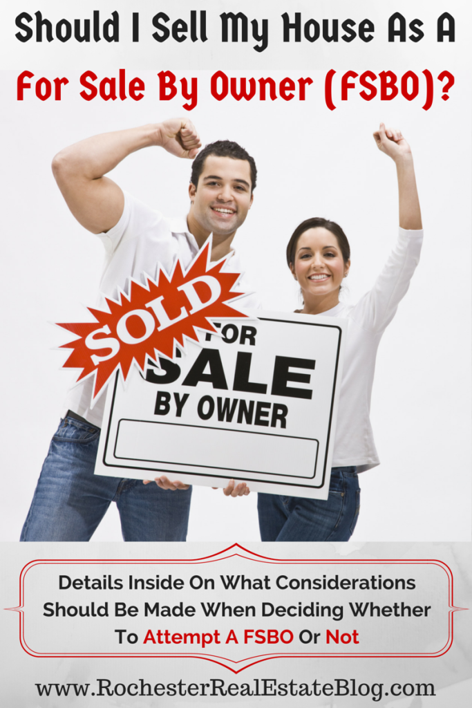 Should I Sell My House As A For Sale By Owner (FSBO) - Details On What Considerations Should Be Made Before Deciding Whether to Attempt A FSBO or Not
