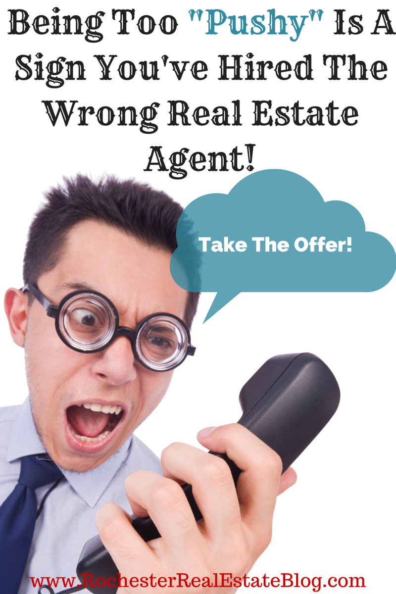 Being Too Pushy Is A Sign You've Hired The Wrong Real Estate Agent